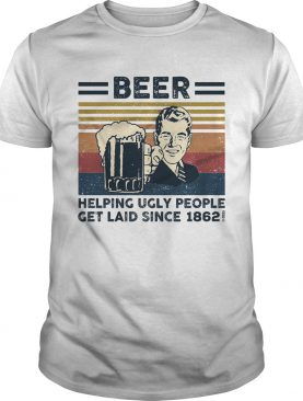 Beer helping ugly people get laid since 1862 vintage retro shirt