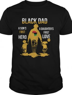 Black Dad A Sons First Hero A Daughters First Love shirt