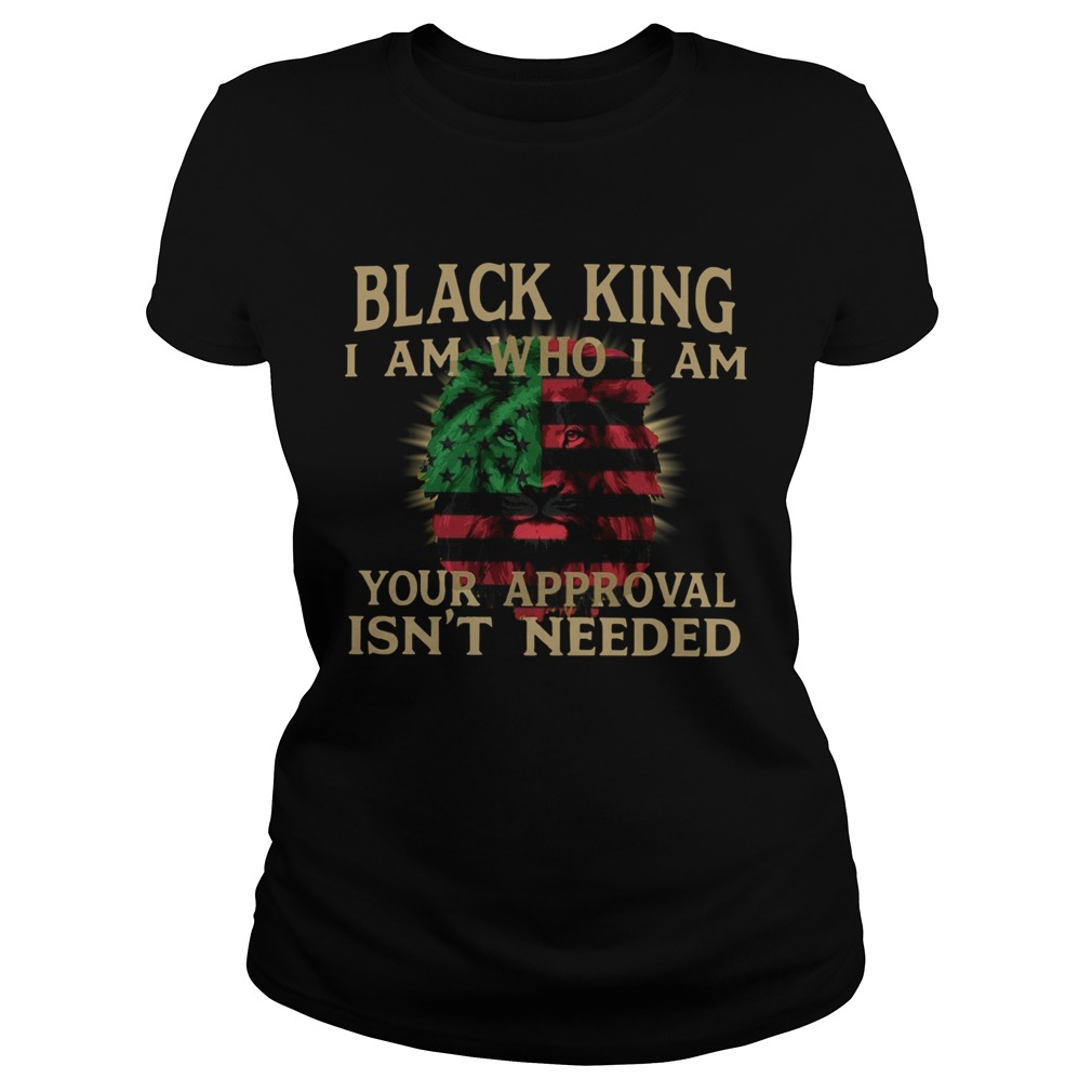 Black King I Am Who I Am Your Approval Isnt Need  Classic Ladies