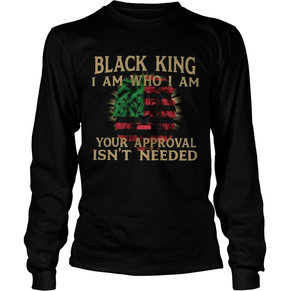 Black King I Am Who I Am Your Approval Isnt Need  Long Sleeve