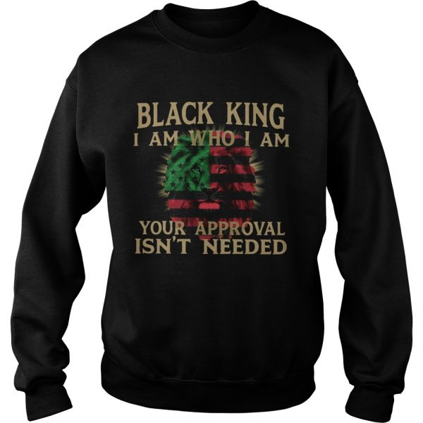 Black King I Am Who I Am Your Approval Isnt Need  Sweatshirt