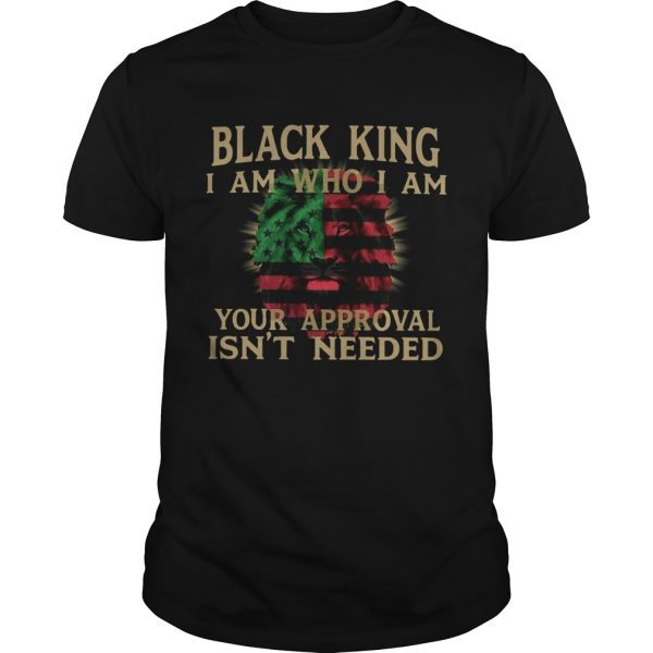 Black King I Am Who I Am Your Approval Isnt Need  Unisex