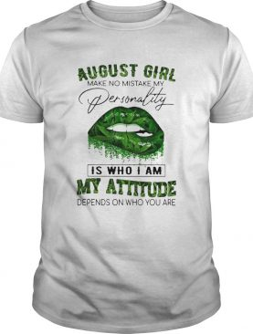 Cannabis Lip August Girl Make No Mistake My Personality Is Who I Am My Attitude Depends On Who You