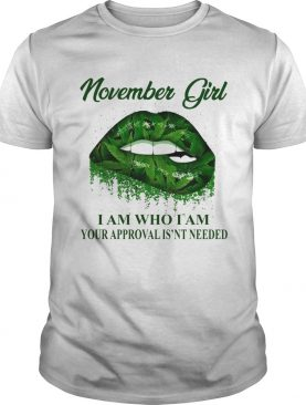 Cannabis Lip November Girl I Am Who I Am Your Approval Isnt Needed shirt
