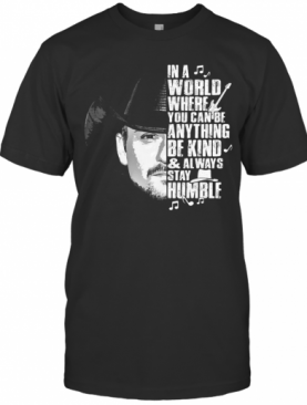 Cowboy In A World Where You Can Be Anything Be Kind And Always Stay Humble T-Shirt