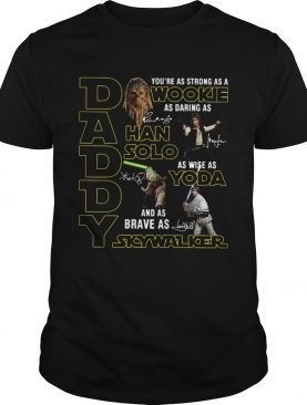 Daddy Youre As Strong As A Wookie As Daring As Han Solo shirt