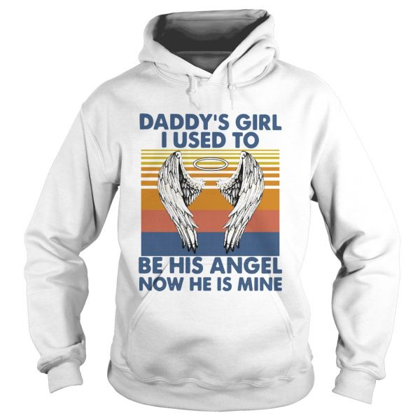 Daddys Girl I Used To Be His Angel Now He Is Mine Vintage  Hoodie