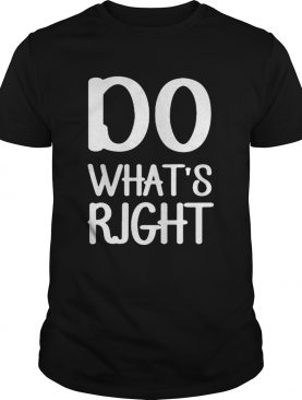 Do whats right shirt