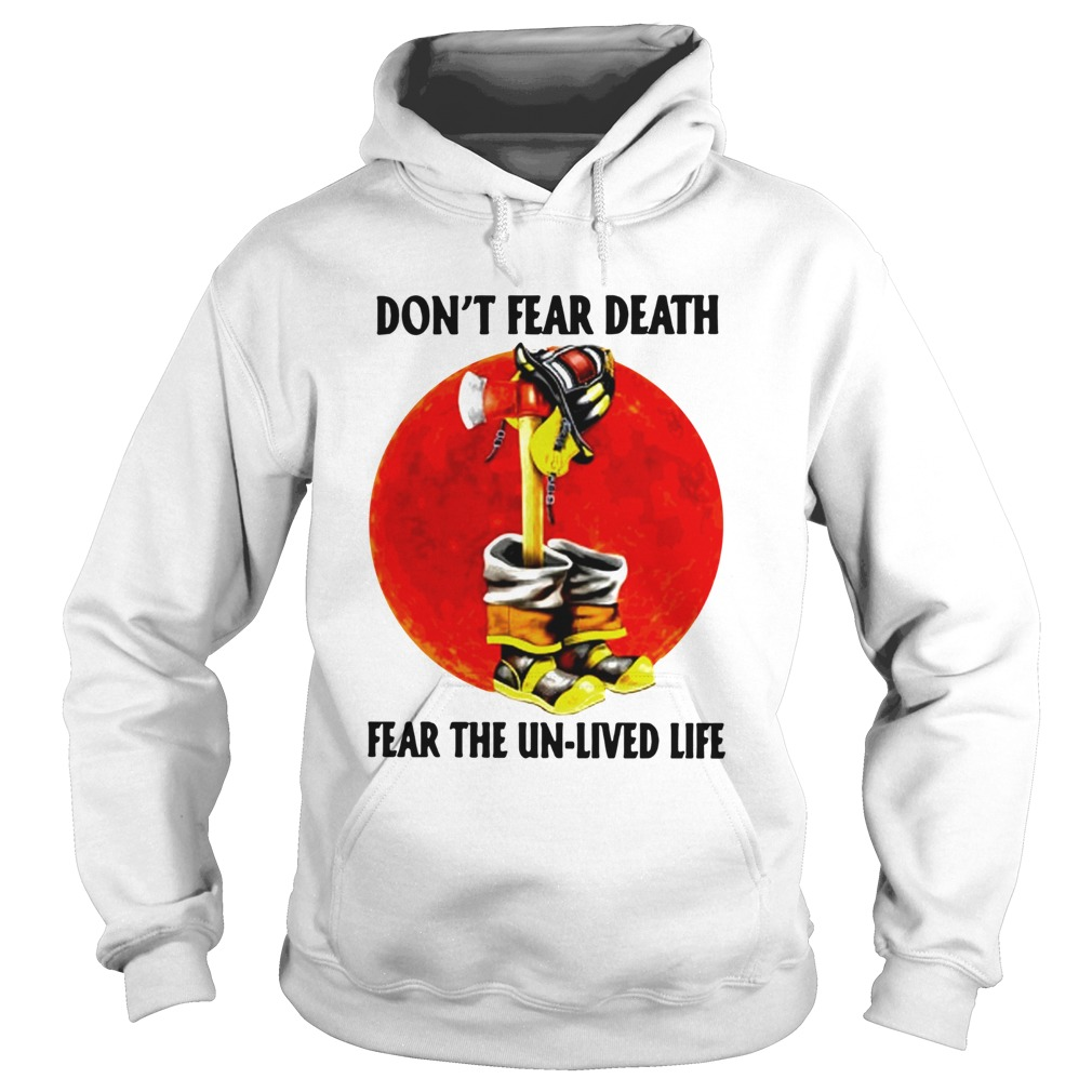Dont Fear Death Fear The Unlived Life  Hoodie
