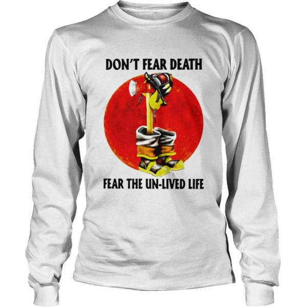 Dont Fear Death Fear The Unlived Life  Long Sleeve