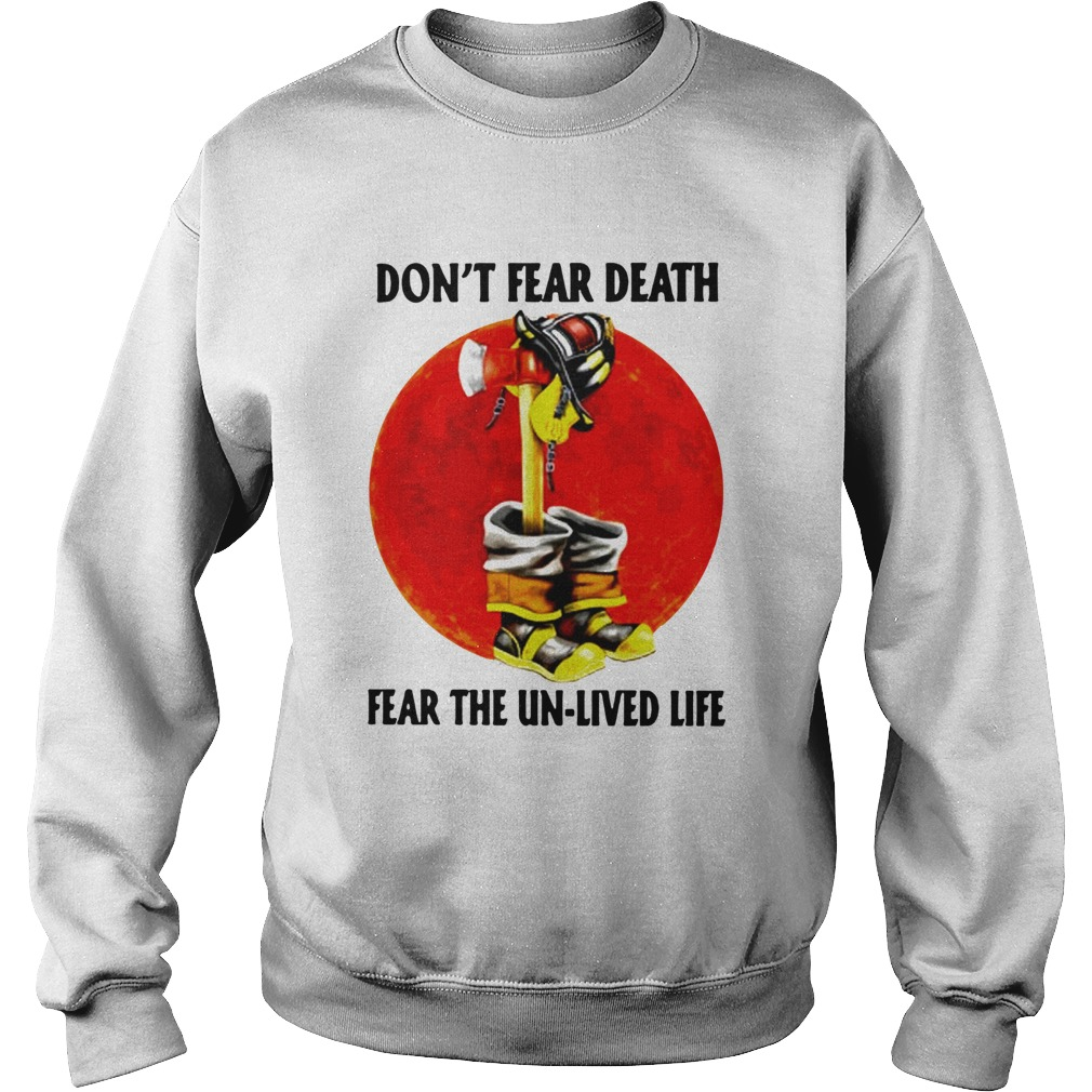 Dont Fear Death Fear The Unlived Life  Sweatshirt