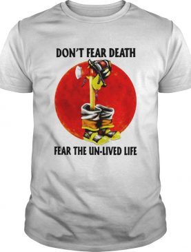 Dont Fear Death Fear The Unlived Life shirt