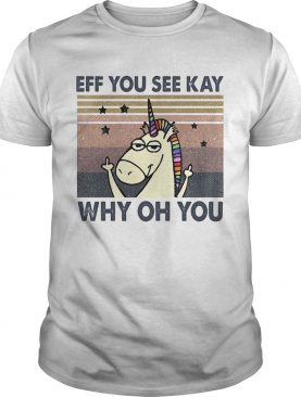 Eff you see kay why oh you Unicorn vintage shirt