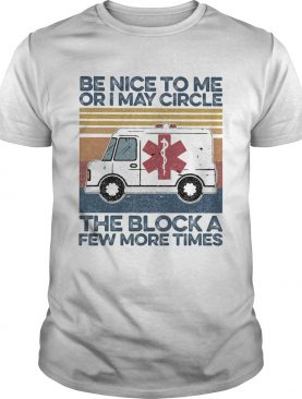 Emt be nice to me or i may circle the block a few more times vintage retro shirt