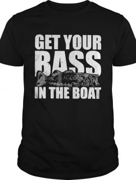 Fishing get your bass in the boat shirt