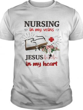 Flower nursing in my veins jesus in my heart shirt