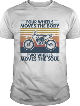 Four Wheels Moves The Body Two Wheels Moves The Soul shirt