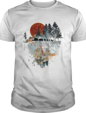 Here comes the sun and i say its all right shirt