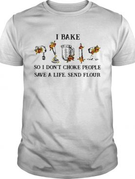 I Bake So I Dont Choke People Save A Life Send Flour shirt