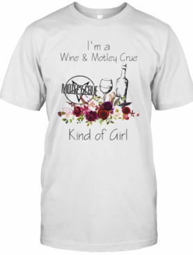 I'M A Wine And Motley Crue Kind Of Girl Flowers T-Shirt