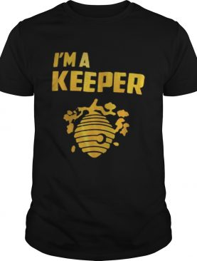 Im a keeper honey shirt