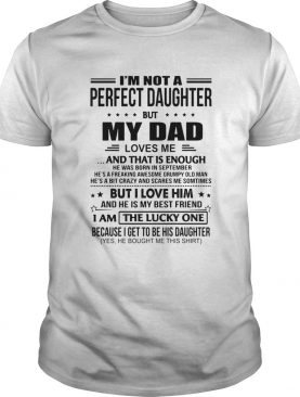 Im not a perfect daughter but my dad loves me and that is enough shirt