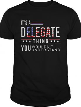 Independence Day its a delegate thing you wouldnt understand shirt