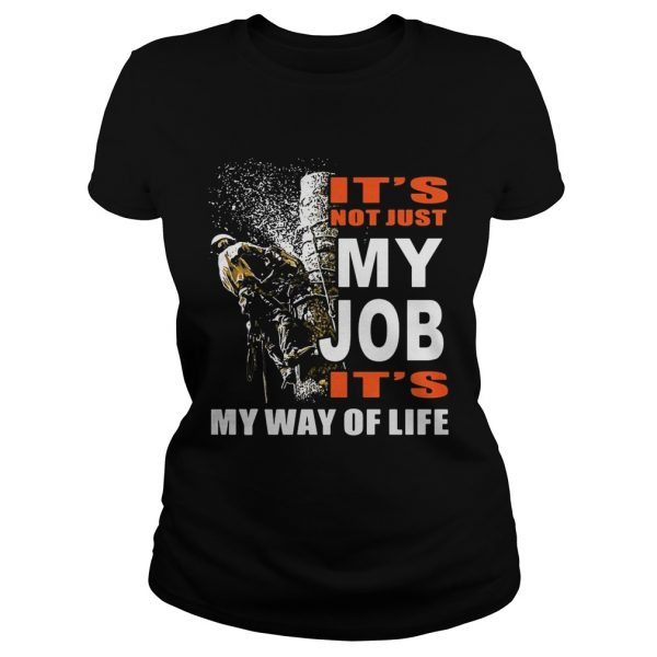 Its Not Just My Job Its My Way Of Life Tree Climber  Classic Ladies