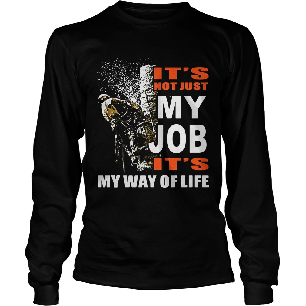 Its Not Just My Job Its My Way Of Life Tree Climber  Long Sleeve
