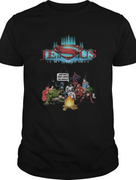Jesus is my superhero and thats how I saved the world shirt