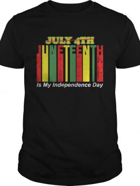 Juneteenth Is My Independence Day Not July 4th shirt