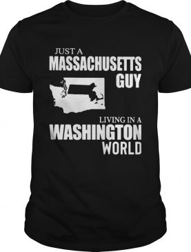 Just a massachusetts living in a washington world shirt