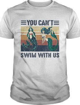 Mermaid you cant swim with us vintage retro shirt