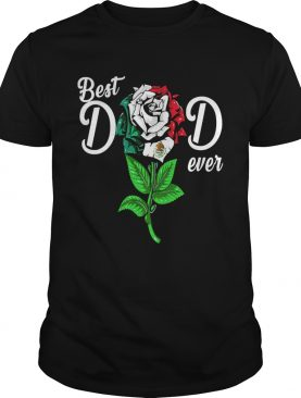 Mexican flag best dad ever rose shirt