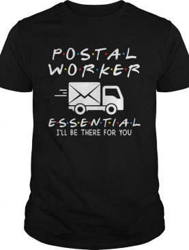 Postal Worker Essential Ill Be There For You shirt