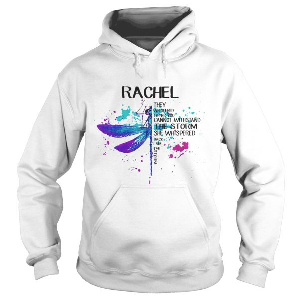 Rachel They Whispered To Her You Cannot Withstand The Storm She Swishpered Watercolor Dragonfly shi Hoodie
