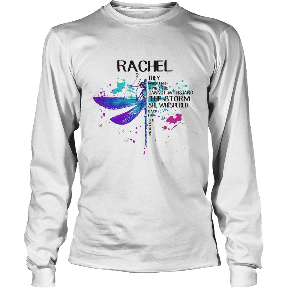 Rachel They Whispered To Her You Cannot Withstand The Storm She Swishpered Watercolor Dragonfly shi Long Sleeve