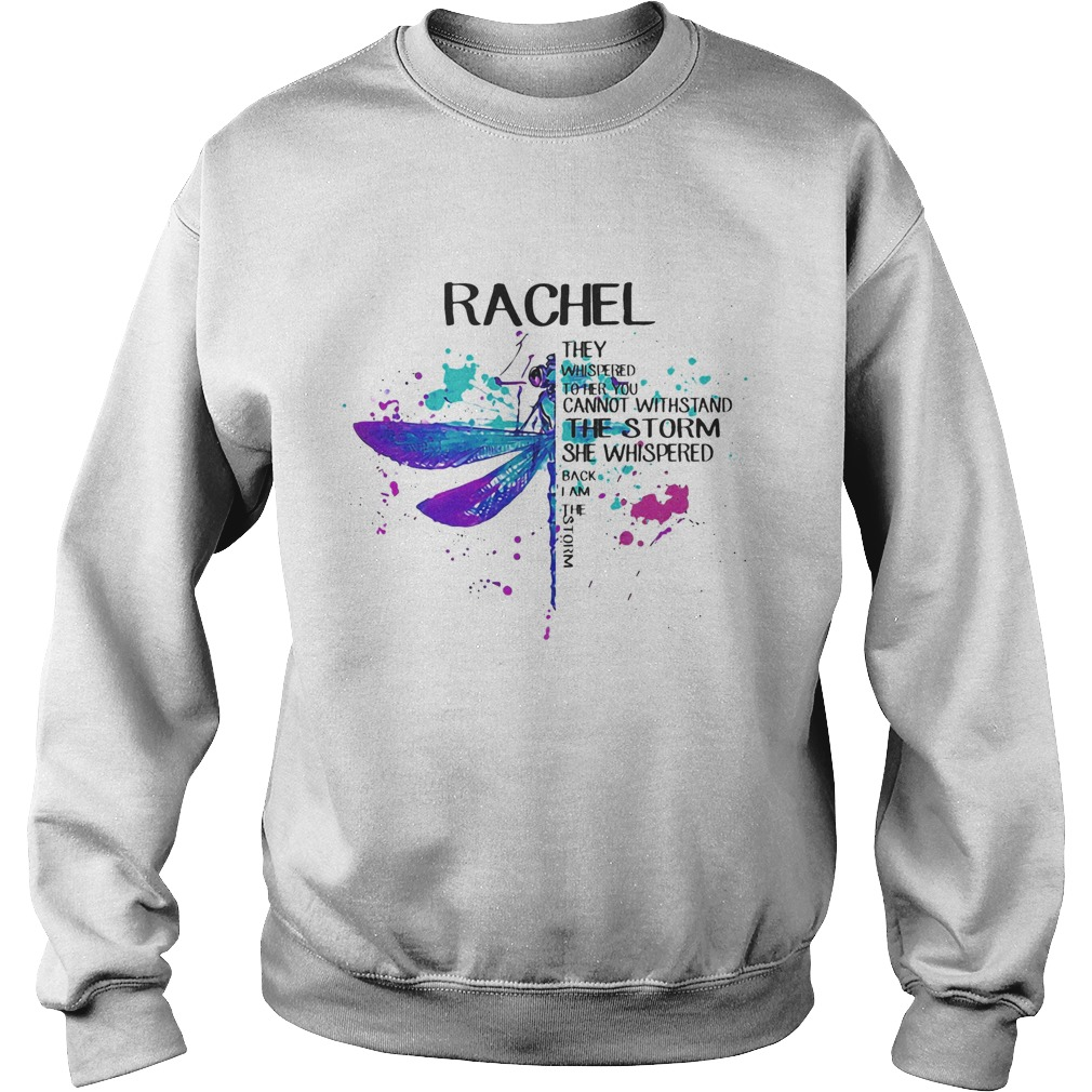 Rachel They Whispered To Her You Cannot Withstand The Storm She Swishpered Watercolor Dragonfly shi Sweatshirt