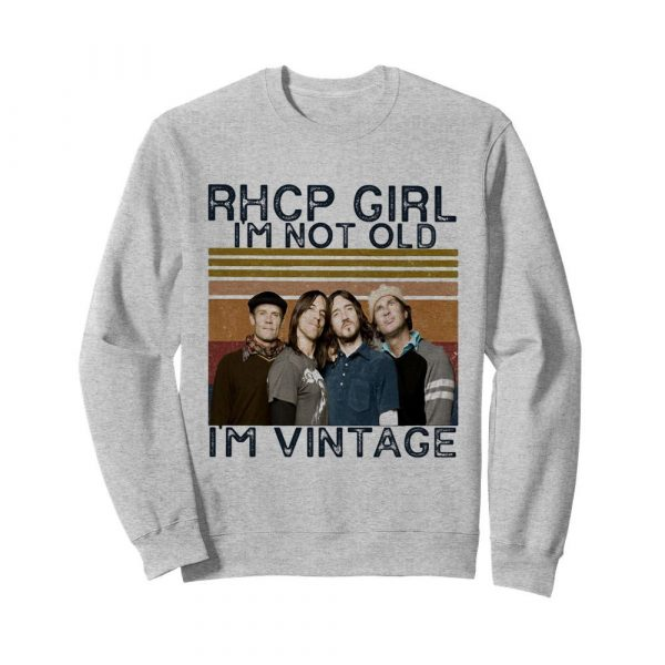 Rhcp girl I'm not old I'm vintage retro  Unisex Sweatshirt
