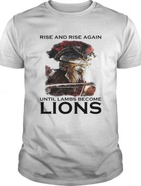 Rise And Rise Again Until Lambs Become Lions Combatant shirt