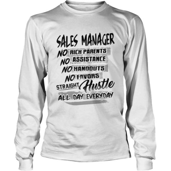 Sales manager no rich parents no assistance no handouts no favors straight hustle all day everyday Long Sleeve