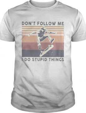 Skateboard dont follow me I do stupid things vintage shirt