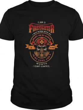 Skull i am a firefighter i was born with my heart on my sleeve a fire in my soul and a mouth i can