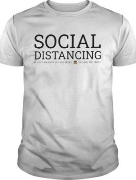 Social distancing if you can know my dog breed you are too close shirt