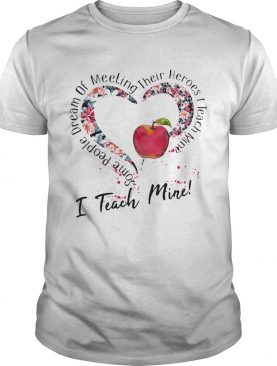 Some people dream of meeting their heroes i teach mine heart flowers apple shirt