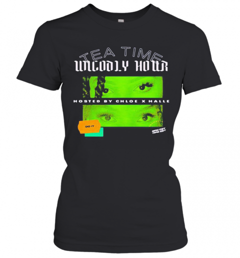 Tea Time Unholy Hour Hosted By Chloe X Halle Do It T-Shirt Classic Women's T-shirt