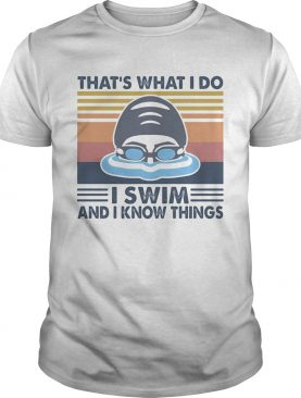 Thats what I do I swim and I know things vintage retro shirt