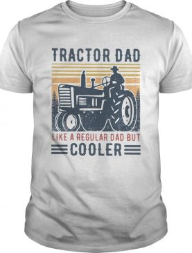 Tractor Dad Like A Regular Dad But Cooler Vintage shirt