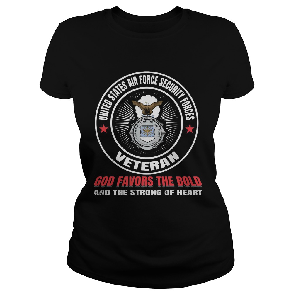 United states air force security forces veteran god favors the bold and the strong of heart  Classic Ladies