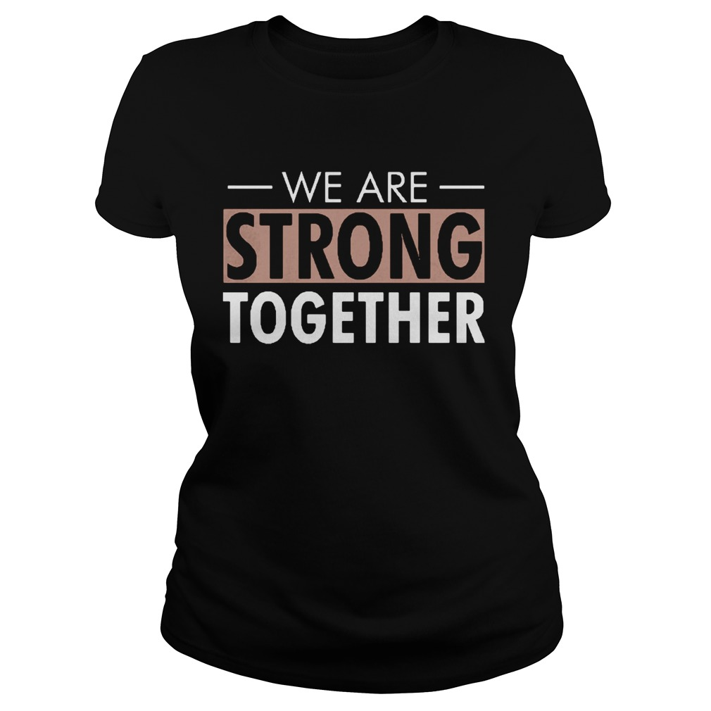 We are strong together  Classic Ladies